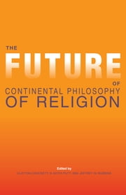 The Future of Continental Philosophy of Religion ebook by Clayton Crockett,B. Keith Putt,Jeffrey W. Robbins