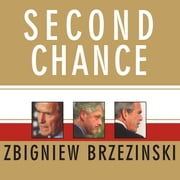 Second Chance - Three Presidents and the Crisis of American Superpower audiobook by Zbigniew Brzezinski