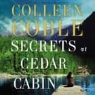 Secrets at Cedar Cabin livre audio by Colleen Coble, Devon Oday
