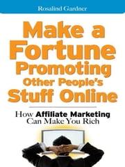 Make a Fortune Promoting Other People's Stuff Online: How Affiliate Marketing Can Make You Rich ebook by Gardner, Rosalind