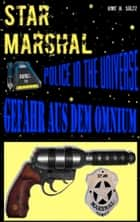 Star Marshal - Police in the Universe - Gefahr aus dem Omnium ebook by Uwe H. Sültz