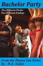 Bachelor Party: From the Payton Inn Series - Two very Different Bachelor Party Stories With Very Different Endings ebook by W.E. Sinful