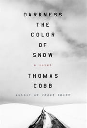 Darkness the Color of Snow ebook by Thomas Cobb