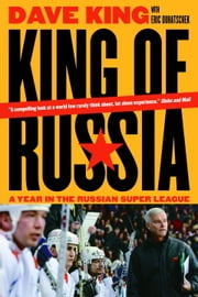 King of Russia - A Year in the Russian Super League ebook by Dave King, Eric Duhatschek