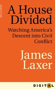 A House Divided - Watching America's Descent into Civil Conflict ebook by James Laxer