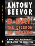 D-Day: The Decision to Launch ebook by Antony Beevor