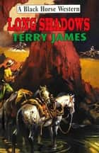 Long Shadows ebook by Terry James
