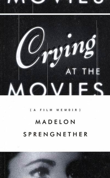 Crying at the Movies - A Film Memoir ebook by Madelon Sprengnether