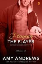 Playing the Player 電子書籍 by Amy Andrews