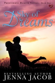 Sky Of Dreams (Passionate Hearts, Book 1) ebook by Jenna Jacob