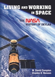 Living and Working in Space - The NASA History of Skylab ebook by William David Compton