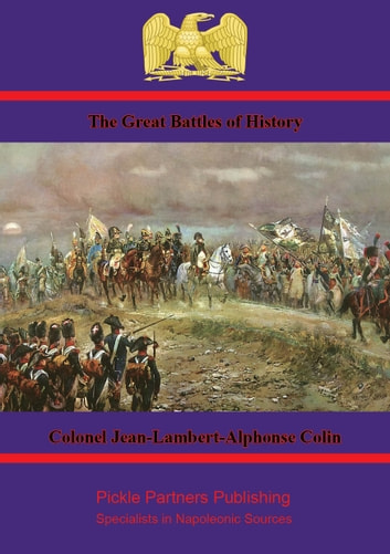 The Great Battles of History ebook by Colonel Jean-Lambert-Alphonse Colin