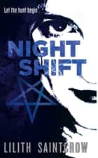 Night Shift - The Jill Kismet Books: Book One ebook by Lilith Saintcrow