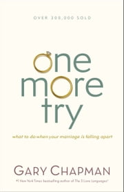 One More Try - What to Do When Your Marriage Is Falling Apart ebook by Gary D Chapman