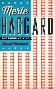 Merle Haggard - The Running Kind ebook by David Cantwell