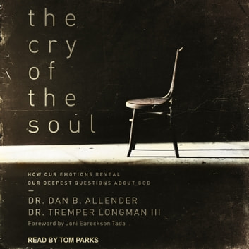 The Cry of the Soul - How Our Emotions Reveal Our Deepest Questions About God audiobook by Dr Dan B. Allender,Dr Tremper Longman III
