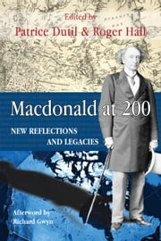 Macdonald at 200 - New Reflections and Legacies ebook by Patrice Dutil,Roger Hall