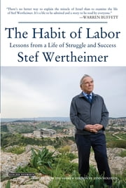 Habit of Labor: Lessons from a Life of Struggle and Success ebook by Stef Wertheimer