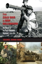 From Cold War to New Millennium - The History of The Royal Canadian Regiment, 1953–2008 ebook by Colonel Bernd Horn