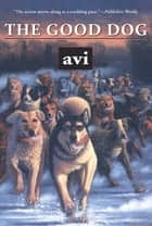 The Good Dog ebook by Avi