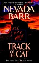 Track of the Cat (Anna Pigeon Mysteries, Book 1) - A gripping crime novel of the Texan wilderness eBook by Nevada Barr