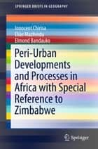 Peri-Urban Developments and Processes in Africa with Special Reference to Zimbabwe ebook by Innocent Chirisa,Elias Mazhindu,Elmond Bandauko