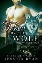 Taken by The Wolf Part 2 ebook by Jessica Ryan