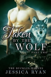 Taken by The Wolf Part 2 - The Bucklin Wolves, #2 ebook by Jessica Ryan