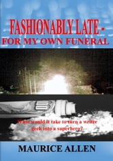 Fashionably Late: For My Own Funeral. ebook by Maurice Allen