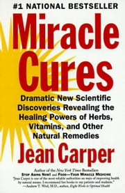 Miracle Cures - Dramatic New Scientific Discoveries Reve ebook by Jean Carper