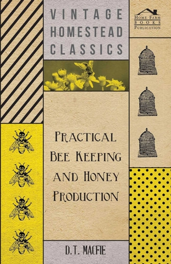 Practical Bee Keeping and Honey Production ebook by D. T. Macfie