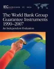 The World Bank Group Guarantee Instruments, 1990-2007: An Independent Evaluation ebook by World Bank