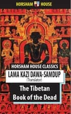The Tibetan Book of the Dead ebook by Lāma Kazi Dawa-Samdup (Translator)