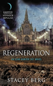 Regeneration - An Echo Hunter 367 Novel ebook by Stacey Berg
