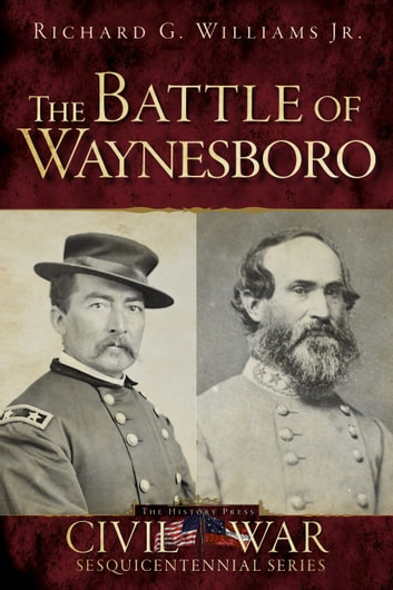 The Battle of Waynesboro ebook by Richard G. Williams Jr.