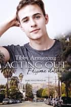 Acting Out - Hollywood #2 ebook by Tibby Armstrong