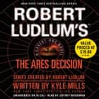 Robert Ludlum's(TM) The Ares Decision audiobook by Kyle Mills