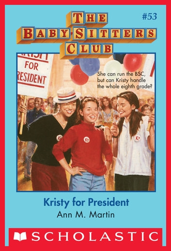 The Baby-Sitters Club #53: Kristy for President ebook by Ann M. Martin