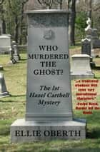 Who Murdered The Ghost? ebook by Ellie Oberth