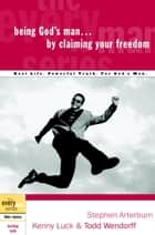 Being God's Man by Claiming Your Freedom ebook by Stephen Arterburn,Kenny Luck,Todd Wendorff