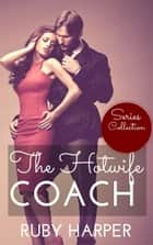 The Hotwife Coach - Series Collection - The Hotwife Coach, #5 ebook by Ruby Harper
