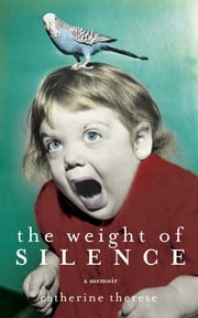 The Weight of Silence - A memoir ebook by Catherine Therese