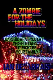 A Zombie For The Holidays ebook by Ian Desabrais