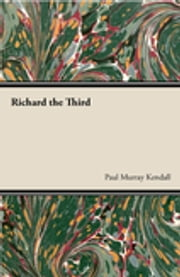 Richard the Third ebook by Paul Murray Kendall