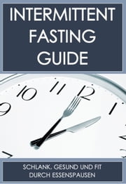 Der Intermittent-Fasting Guide - Schlank, gesund und fit durch periodisches Fasten ebook by Nick Klotzsch
