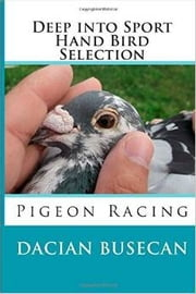 Deep into Sport - Hand Bird Selection - Pigeon Racing ebook by Dacian Busecan