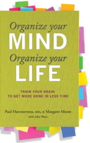 Organize Your Mind, Organize Your Life - Train Your Brain to Get More Done in Less Time ebook by Margaret Moore,Paul Hammerness