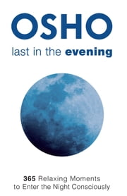 Last in the Evening - 365 Relaxing Moments to Enter the Night Consciously ebook by Osho,Osho International Foundation