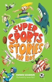 Super Sports Stories for Kids ebook by Patrick Loughlin