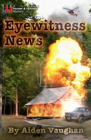 Eyewitness News - A Hunter & Holmes Mystery #5 ebook by Aiden Vaughan